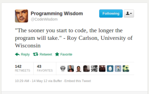 """The sooner you start to code, the longer the program will take."" - Roy Carlson, University of Wisconsin"